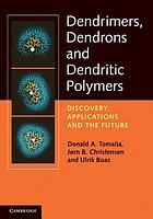 Dendrimers, dendrons, and dendritic polymers : discovery, applications, and the future