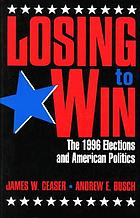 Losing to win : the 1996 elections and American politics