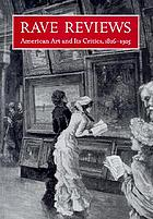 Rave reviews : American art and its critics, 1826-1925