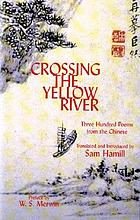 Crossing the yellow river : three hundred poems from the Chinese