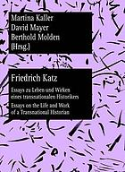 Friedrich Katz : Essays zu Leben und Wirken eines transnationalen Historikers = Essays on the life and work of a transnational historian