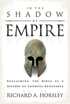 In the shadow of empire : reclaiming the Bible as a history of faithful resistance