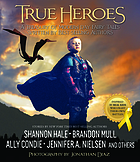 True heroes : a treasury of modern-day fairy tales written by best-selling authors