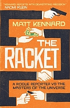 The racket : a rogue reporter vs. the masters of the universe