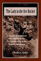 The lady in the ore bucket : a history of settlement and industry in the tri-canyon area of the Wasatch Mountains