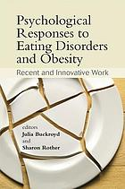 Psychological responses to eating disorders and obesity : recent and innovative work