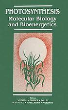 Photosynthesis : molecular biology and bioenergetics : proceedings of the International Workshop on Application of Molecular Biology and Bioenergetics of Photosynthesis
