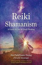 Reiki shamanism : a guide to out-of-body healing