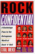 Rock confidential : a backstage pass to the outrageous world of rock'n'roll.