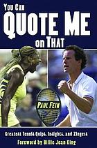 You can quote me on that : greatest tennis quips, insights, and zingers
