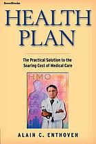 Health plan : the practical solution to the soaring cost of medical care