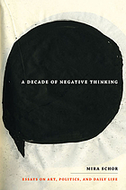 A decade of negative thinking : essays on art, politics, and daily life