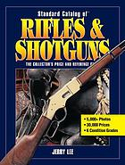 Standard catalog of rifles & shotguns : the collector's price and reference guide
