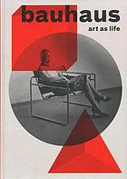 Bauhaus : art as life