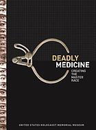 Deadly medicine : creating the master race : [exhibition], United States Holocaust Memorial Museum, Washington, D.C., [April 22, 2004 to May 29, 2006]
