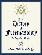 The history of Freemasonry : its legendary origins