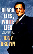 Black lies, white lies : the truth according to Tony Brown.