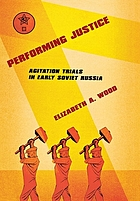 Performing Justice : Agitation Trials in Early Soviet Russia.