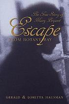 Escape from Botany Bay : the true story of Mary Bryant