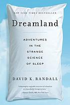 Dreamland : adventures in the strange science of sleep