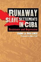Runaway slave settlements in Cuba : resistance and repression