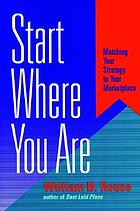 Start where you are : matching your strategy to your marketplace