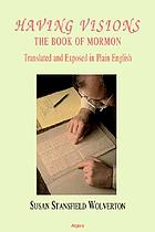 Having visions : the Book of Mormon translated and exposed in plain English