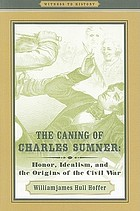 The caning of Charles Sumner : honor, idealism, and the origins of the Civil War
