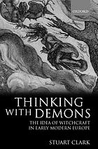 Thinking with demons : the idea of witchcraft in early modern Europe