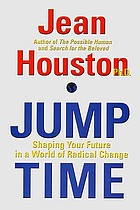 Jump time : shaping your future in a world of radical change