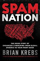 Spam nation : the inside story of organized cybercrime--from global epidemic to your front door