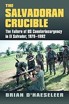 The Salvadoran crucible : the failure of US counterinsurgency in El Salvador, 1979-1992