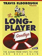 The long-player goodbye : the album from vinyl to iPod and back again
