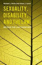 Sexuality, disability, and the law : beyond the last frontier?