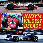 Indy's wildest decade : innovation and revolution at the Brickyard