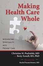 Making health care whole : integrating spirituality into patient care