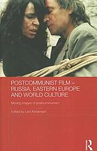 Postcommunist film - Russia, Eastern Europe and world culture : moving images of postcommunism