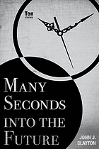 Many Seconds Into the Future : Ten Stories