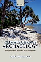 Climate change archaeology : building resilience from research in the world's coastal wetlands