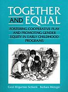 Together and equal : fostering cooperative play and promoting gender equity in early childhood programs