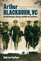 Arthur Blackburn, VC : an Australian hero, his men, and their two World Wars