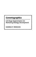 Gerontographics : life-stage segmentation for marketing strategy development