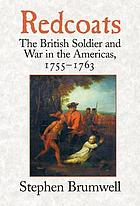 Redcoats : the British soldier and war in the Americas, 1755-1763