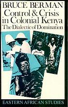 Control & crisis in colonial Kenya : the dialectic of domination