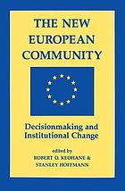 The New European community : decisionmaking and institutional change