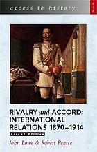 Rivalry and accord : international relations 1870-1914.