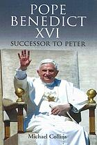 Pope Benedict XVI : successor to Peter