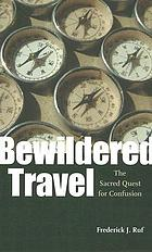 Bewildered travel : the sacred quest for confusion