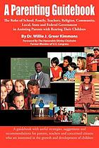 A parenting guidebook : the roles of school, family, teachers, religion, community, local state and federal government in assisting parents with rearing their children