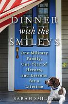 Dinner with the Smileys : one military family, one year of heroes, and lessons for a lifetime